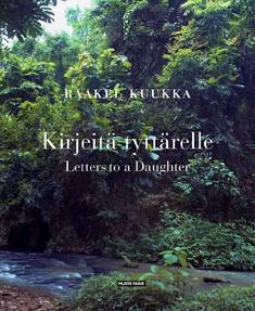 Kirjeitä tyttärelle = Letters to a daughter, Raakel Kuukka