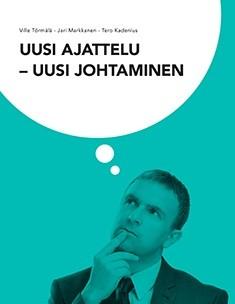 Uusi ajattelu - uusi johtaminen, Ville Törmälä
