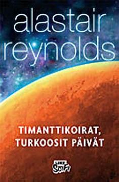 Timanttikoirat, turkoosit päivät : kertomuksia ilmestysten avaruuden universumista, Alastair Reynolds