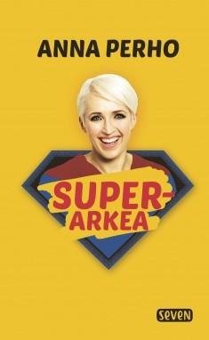 Superarkea! : käytännön opas helpompaan elämään, Anna Perho