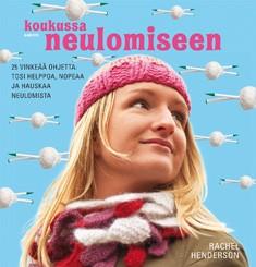Koukussa neulomiseen : 25 vinkeää ohjetta: tosi helppoa, nopeaa ja hauskaa neulomista, Rachel Henderson