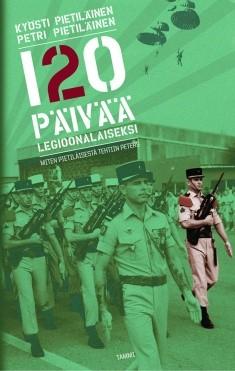 120 päivää legioonalaiseksi : miten Pietiläisestä tehtiin Peters, Kyösti Pietiläinen