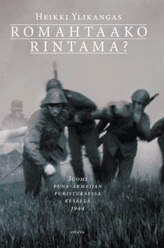 Romahtaako rintama? : Suomi puna-armeijan puristuksessa kesällä 1944, Heikki Ylikangas