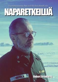 Naparetkeilijä : everstiluutnantti Antero Havolan elämäkerta, Robert Brantberg