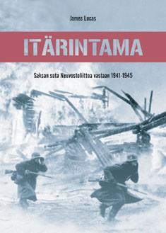 Itärintama : Saksan sota Neuvostoliittoa vastaan 1941-1945, James Lucas