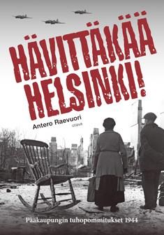 Hävittäkää Helsinki! : pääkaupungin tuhopommitukset 1944, Antero Raevuori
