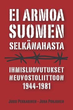 Ei armoa Suomen selkänahasta : ihmisluovutukset Neuvostoliittoon 1944-1981, Jussi Pekkarinen