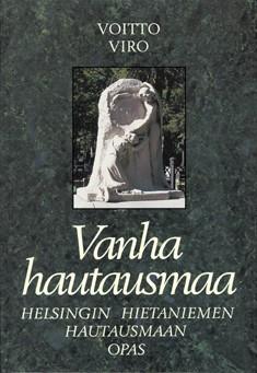 Vanha hautausmaa : Helsingin Hietaniemen hautausmaan opas, Voitto Viro