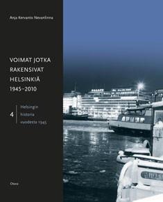 Helsingin historia vuodesta 1945. 4, Voimat jotka rakensivat Helsinkiä 1945-2010, Anja Kervanto Nevanlinna