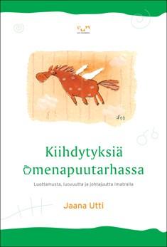Kiihdytyksiä omenapuutarhassa : luottamusta, luovuutta ja johtajuutta Imatralla, Jaana Utti