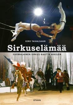 Sirkuselämää : suomalainen sirkus kautta aikojen, Eero Taivalsaari