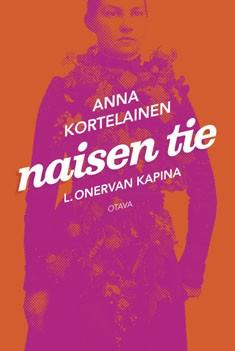 Naisen tie : L. Onervan kapina, Anna Kortelainen
