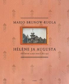 Hélène ja Augusta : porvariston elämää Turussa 1870-1920, Marjo Brunow-Ruola