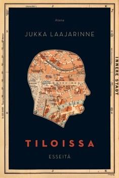 Tiloissa : esseitä, Jukka Laajarinne