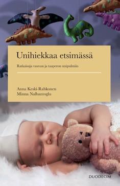 Unihiekkaa etsimässä : ratkaisuja vauvan ja taaperon unipulmiin, Anna Keski-Rahkonen