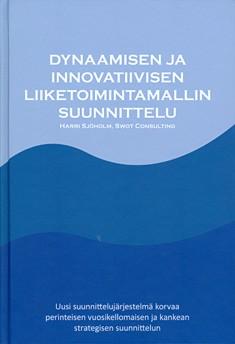 Dynaamisen ja innovatiivisen liiketoimintamallin suunnittelu = Dynamic and innovative business model, Harri Sjöholm