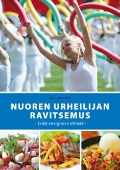Nuoren urheilijan ravitsemus : eväät energiseen elämään, Olli Ilander