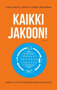 Kaikki jakoon! : kohti uutta yhteisöllistä taloutta, Vesa-Matti Lahti