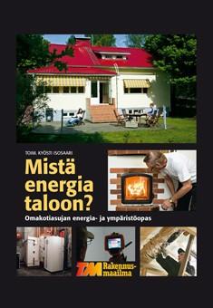 Mistä energia taloon? : omakotiasujan energia- ja ympäristöopas, Kyösti Isosaari