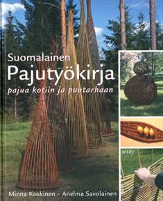 Suomalainen pajutyökirja : pajua kotiin ja puutarhaan, Minna Koskinen