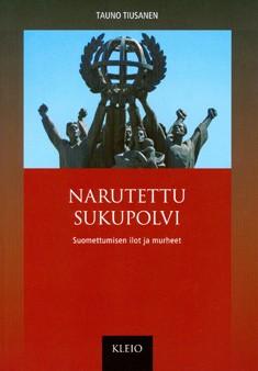 Narutettu sukupolvi : suomettumisen ilot ja murheet, Tauno Tiusanen