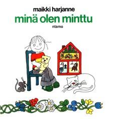 Minä olen Minttu, Maikki Harjanne