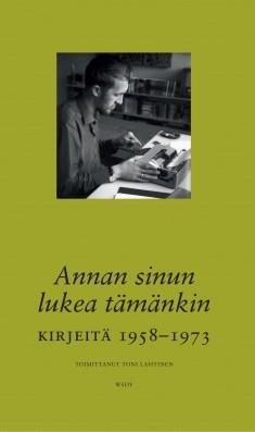 Annan sinun lukea tämänkin : kirjeitä 1958-1973, Timo K. Mukka