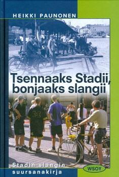 Tsennaaks Stadii, bonjaaks slangii : Stadin slangin suursanakirja, Heikki Paunonen