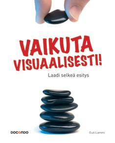 Vaikuta visuaalisesti! : laadi selkeä esitys, Outi Lammi