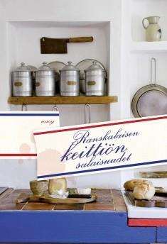 Ranskalaisen keittiön salaisuudet : alkuperäisiä ranskalaisia ruuanvalmistusohjeita, Kyllikki Villa