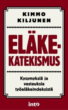 Eläkekatekismus : kysymyksiä ja vastauksia työeläkeindeksistä, Kimmo Kiljunen
