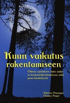 Kuun vaikutus rakentamiseen : oikean ajoituksen taito uudis- ja korjausrakentamisessa sekä puun käsittelyssä, Johanna Paungger
