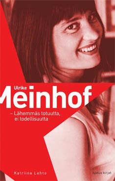 Ulrike Meinhof : lähemmäs totuutta, ei todellisuutta, Katriina Lehto