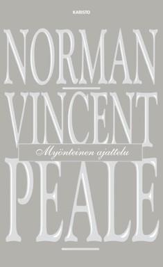 Myönteinen ajattelu : kuinka uudistan ja pidän yllä myönteisten ajatusten voiman, Norman Vincent Peale