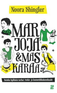 Marjoja & maskaraa : kuinka hylkäsin turhat ruoka- ja kosmetiikkakemikaalit, Noora Shingler