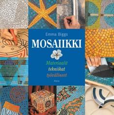 Mosaiikki : materiaalit, tekniikat, työvälineet, Emma Biggs