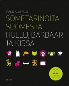 Sometarinoita Suomesta : hullu, barbaari ja kissa, Jarno Alastalo