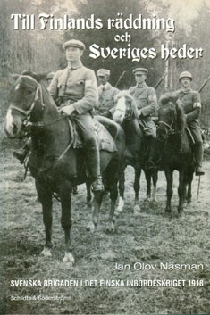 Till Finlands räddning och Sveriges heder : Svenska Brigaden i det finska inbördeskriget 1918, Jan Olov Näsman