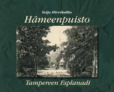 Hämeenpuisto : Tampereen Esplanadi, Seija Hirvikallio