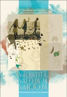 Välkkeitä, valoja ja varjoja : kertomuksia lasten hyvinvoinnista, Liisa Karlsson