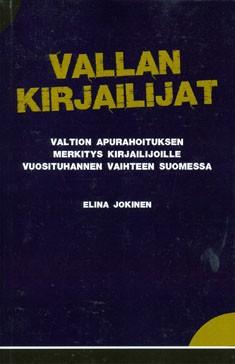 Vallan kirjailijat : julkisen tuen vaikutus kirjailijantyöhön, kirjallisuuteen ja kirjalliseen työhön, Elina Jokinen