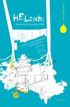 Helsinki takaisin jaloilleen : askelia toimivampaan kaupunkiin, Pasi Mäenpää