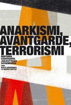 Anarkismi, avantgarde, terrorismi : muutamia strategioita järjestyksen sotkemiseksi, Marja Härmänmaa