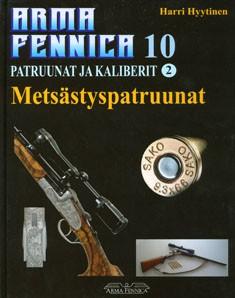 Arma Fennica. 10, Patruunat ja kaliberit 2 : metsästyspatruunat, Timo Hyytinen