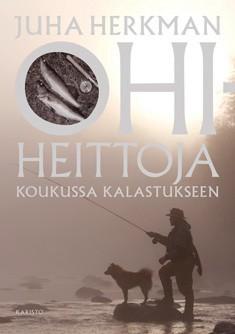 Ohiheittoja : koukussa kalastukseen, Juha Herkman