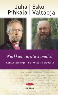 Nurkkaan ajettu Jumala? : keskustelukirjeitä uskosta ja tiedosta, Juha Pihkala