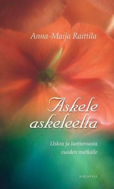 Askele askeleelta : uskoa ja luottamusta vuoden matkalle, Anna-Maija Raittila