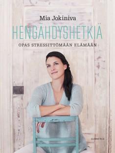 Hengähdyshetkiä : opas stressittömään elämään, Mia Jokiniva