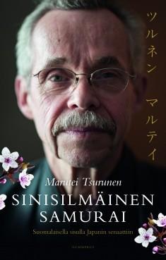 Sinisilmäinen samurai : suomalaisella sisulla Japanin senaattiin, Marutei Tsurunen