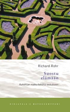 Suostu elämään : rukoilijan matka kehältä keskukseen, Richard Rohr
